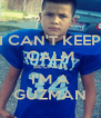 I CAN'T KEEP CALM BECAUSE I'M A GUZMAN - Personalised Poster A4 size