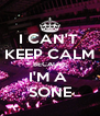 I CAN'T  KEEP CALM BECAUSE I'M A  SONE - Personalised Poster A4 size