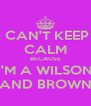 I CAN'T KEEP  CALM BECAUSE I'M A WILSON AND BROWN - Personalised Poster A4 size