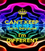 I  CAN'T KEEP  calm because I'm DIFFERENT - Personalised Poster A4 size
