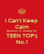 I Can't Keep  Calm Because I'm Waiting For TEEN TOP's No.1 - Personalised Poster A4 size