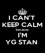 I CAN'T  KEEP CALM because I'M YG STAN  - Personalised Poster A4 size