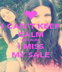 I CAN'T KEEP CALM BECAUSE I MISS MY SALE - Personalised Poster A4 size