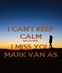 I CAN'T KEEP CALM BECAUSE I MISS YOU MARK VAN AS - Personalised Poster A4 size