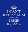 I CAN'T KEEP CALM BECAUSE I SHIP KyuMin - Personalised Poster A4 size