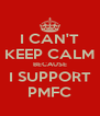 I CAN'T KEEP CALM BECAUSE I SUPPORT PMFC - Personalised Poster A4 size
