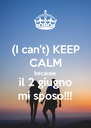(I can't) KEEP CALM because il 2 giugno mi sposo!!! - Personalised Poster A4 size