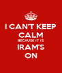 I CAN'T KEEP CALM BECAUSE IT IS IRAM'S ON - Personalised Poster A4 size