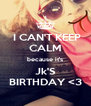 I CAN'T KEEP CALM because it's Jk'S BIRTHDAY <3 - Personalised Poster A4 size