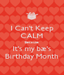 I Can't Keep CALM Because It's my bæ's Birthday Month - Personalised Poster A4 size