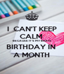 I  CAN'T KEEP CALM  BECAUSE IT'S MY BHAI'S BIRTHDAY IN  A MONTH - Personalised Poster A4 size
