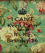 I CAN'T Keep Calm   BECAUSE It's my Birthday 16 - Personalised Poster A4 size