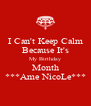 I Can't Keep Calm Because It's My Birthday Month ***Ame NicoLe*** - Personalised Poster A4 size