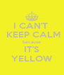 I CAN'T   KEEP CALM because IT'S YELLOW - Personalised Poster A4 size