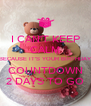 I CAN'T KEEP CALM BECAUSE IT'S YOUR BIRTHDAY COUNTDOWN 2 DAYS TO GO - Personalised Poster A4 size