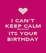 I CAN'T KEEP CALM BECAUSE ITS YOUR BIRTHDAY - Personalised Poster A4 size