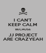 I CAN'T KEEP CALM BECAUSE JJ PROJECT ARE CRAZYEAH - Personalised Poster A4 size