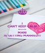 I CAN'T KEEP CALM BECAUSE MANI IS GETTING MARRIED!!! - Personalised Poster A4 size