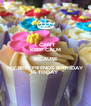 I CAN'T KEEP CALM BECAUSE MY BEST FRIENDS BIRTHDAY IS TODAY - Personalised Poster A4 size