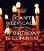 I CAN'T KEEP CALM BECAUSE MY BIRTHDAY IS COMING!!! - Personalised Poster A4 size