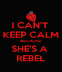 I CAN'T  KEEP CALM BECAUSE SHE'S A  REBEL - Personalised Poster A4 size