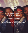 I CAN'T KEEP CALM BECAUSE THE BESTIE AND I GO ON VACATION TO ATLANTA TOMORROW!!! - Personalised Poster A4 size