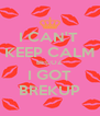 I CAN'T  KEEP CALM BECOZ I GOT BREKUP - Personalised Poster A4 size