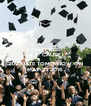 I CAN'T KEEP CALM CAUSE I   GRADUATE TOMORROW ON  MAY 25 2016 - Personalised Poster A4 size