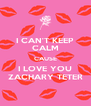 I CAN'T KEEP CALM CAUSE I LOVE YOU ZACHARY TETER - Personalised Poster A4 size