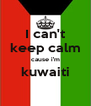 I can't keep calm cause i'm kuwaiti  - Personalised Poster A4 size