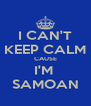 I CAN'T KEEP CALM CAUSE I'M  SAMOAN - Personalised Poster A4 size