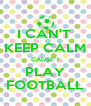 I CAN'T  KEEP CALM CAUSE' I PLAY FOOTBALL - Personalised Poster A4 size