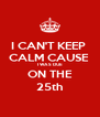 I CAN'T KEEP  CALM CAUSE  I WAS DUE ON THE 25th - Personalised Poster A4 size