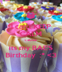I can't KEEP CALM cause its my BAE'S Birthday  :* <3 - Personalised Poster A4 size