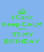 I Can't Keep CALM Cause ITS MY BIRTHDAY - Personalised Poster A4 size