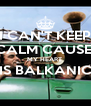 I CAN'T KEEP CALM CAUSE  MY HEART  IS BALKANIC  - Personalised Poster A4 size