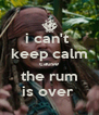 i can't  keep calm cause the rum is over  - Personalised Poster A4 size