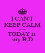 I CAN'T KEEP CALM cause TODAY is  my B.D - Personalised Poster A4 size