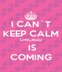 I CAN´T KEEP CALM CHICAGO  IS COMING - Personalised Poster A4 size
