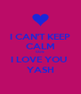 I CAN'T KEEP CALM COS  I LOVE YOU  YASH - Personalised Poster A4 size