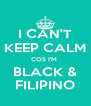 I CAN'T KEEP CALM COS I'M  BLACK & FILIPINO - Personalised Poster A4 size