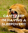 I CAN'T KEEP CALM COS' I'M HAVING A SLEEPOVER!!! - Personalised Poster A4 size