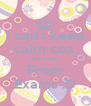 i can't keep calm coz, Am Free  From Exams :D - Personalised Poster A4 size
