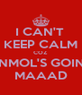 I CAN'T  KEEP CALM COZ  ANMOL'S GOING MAAAD - Personalised Poster A4 size
