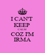 I CAN'T  KEEP  CALM COZ I'M IRMA - Personalised Poster A4 size