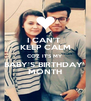 I CAN'T  KEEP CALM COZ IT'S MY  BABY'S BIRTHDAY  MONTH - Personalised Poster A4 size