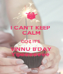 I CAN'T KEEP  CALM COZ IT'S  VINNU B'DAY Yipeeeeeee  - Personalised Poster A4 size
