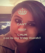 I CAN'T  KEEP CALM coz its my b'day month!! - Personalised Poster A4 size