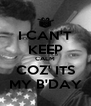 I CAN'T KEEP CALM COZ' ITS MY B'DAY - Personalised Poster A4 size