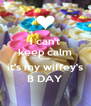 i can't keep calm coze it's my wiffey's B DAY - Personalised Poster A4 size